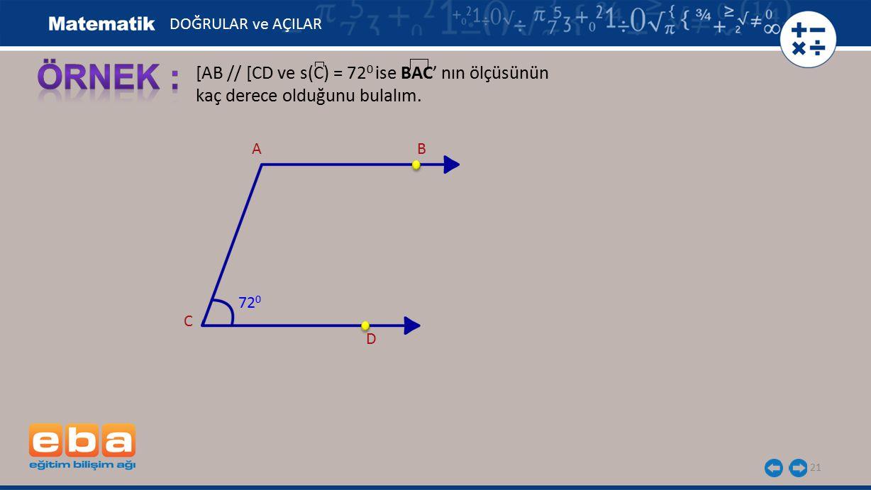 ÖRNEK : [AB // [CD ve s(C) = 720 ise BAC' nın ölçüsünün